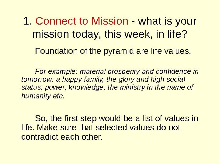 1.  Connect to Mission - what is your mission today, this week, in life? Foundation