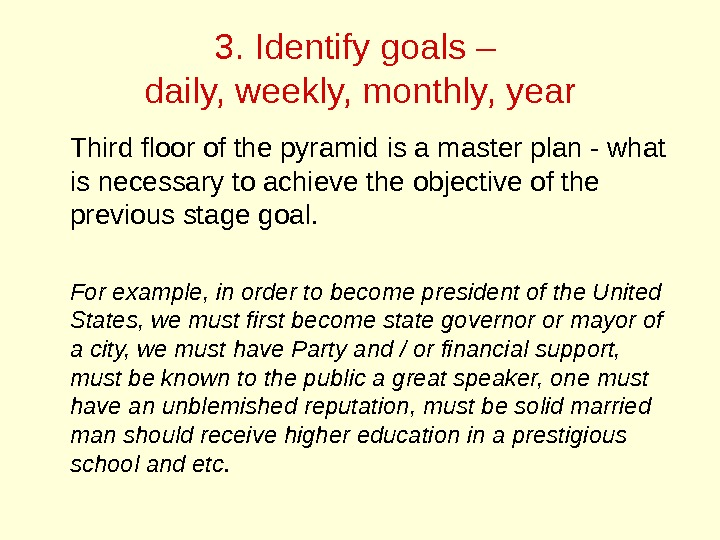 3. Identify goals – daily, weekly, monthly, year Third floor of the pyramid is a master