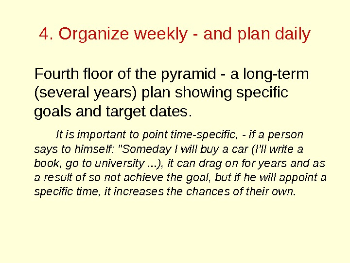4. Organize weekly - and plan daily Fourth floor of the pyramid - a long-term (several