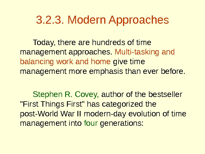 3. 2. 3. Modern Approaches Today, there are hundreds of time management approaches.  Multi-tasking and