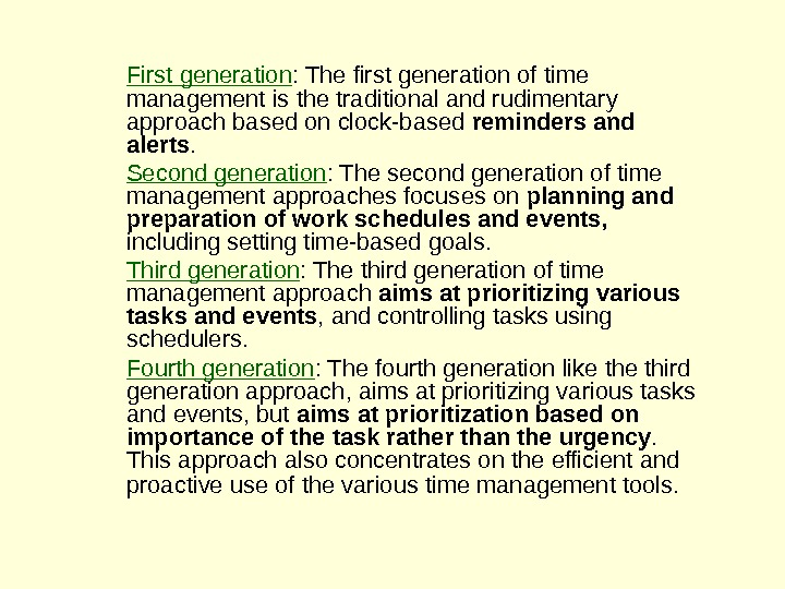 First generation : The first generation of time management is the traditional and rudimentary approach based