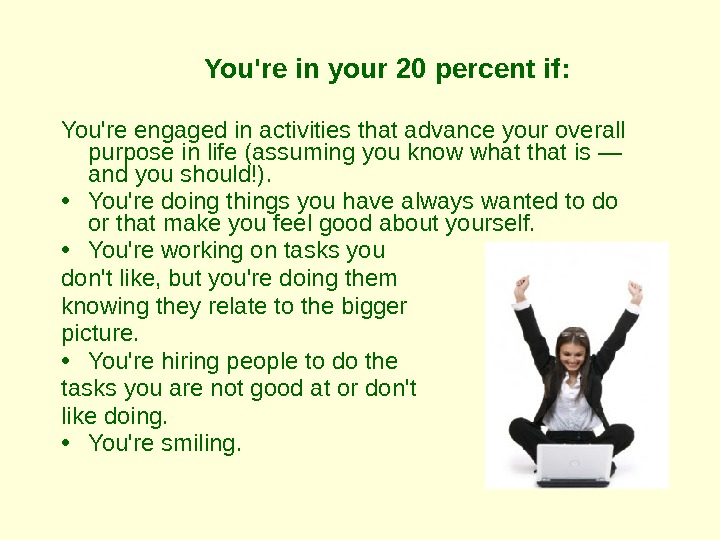 You're in your 20 percent if: You're engaged in activities that advance your overall purpose in
