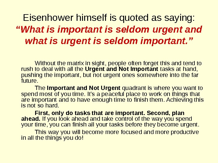 "Eisenhower himself is quoted as saying:  ""What is important is seldom urgent and what is"