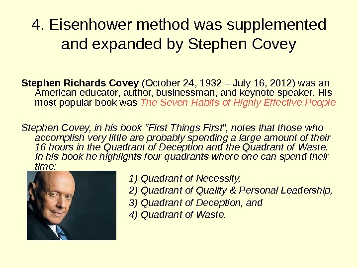 4. Eisenhower method was supplemented and expanded by Stephen Covey Stephen Richards Covey (October 24, 1932