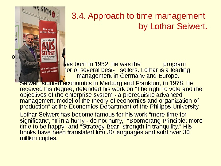 3. 4. Approach to time management by Lothar Seiwert. of Marburg.  Lothar Seiwert was born