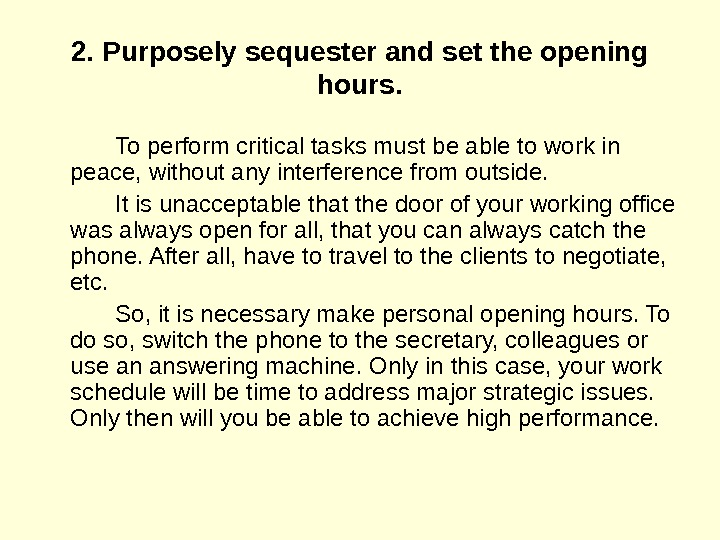 2. Purposely sequester and set the opening hours. To perform critical tasks must be able to