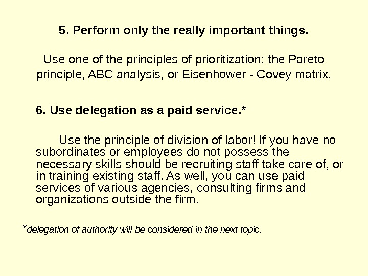 5. Perform only the really important things. Use one of the principles of prioritization: the Pareto