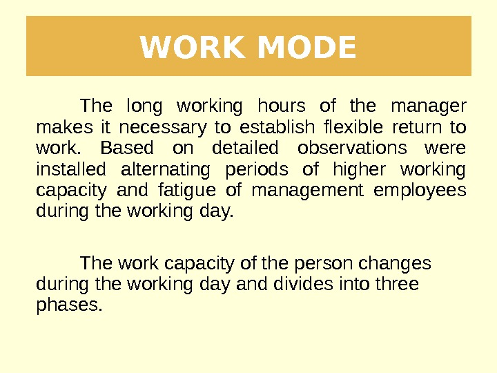 WORK MODE The long working hours of the manager makes it necessary to establish flexible return