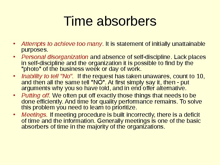 Time absorbers • Attempts to achieve too many.  It is statement of initially unattainable purposes.