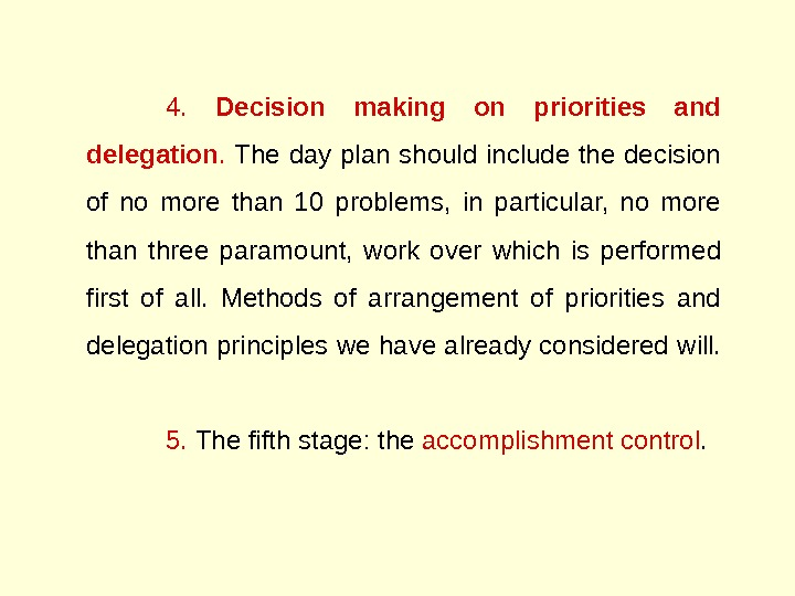 4.  Decision making on priorities and delegation.  The day plan should include the decision