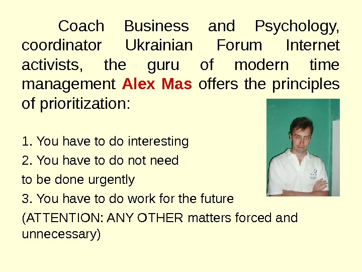Coach Business and Psychology,  coordinator Ukrainian Forum Internet activists,  the guru of modern time