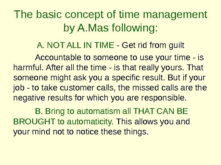 The basic concept of time management by A. Mas following: A. NOT ALL IN TIME -