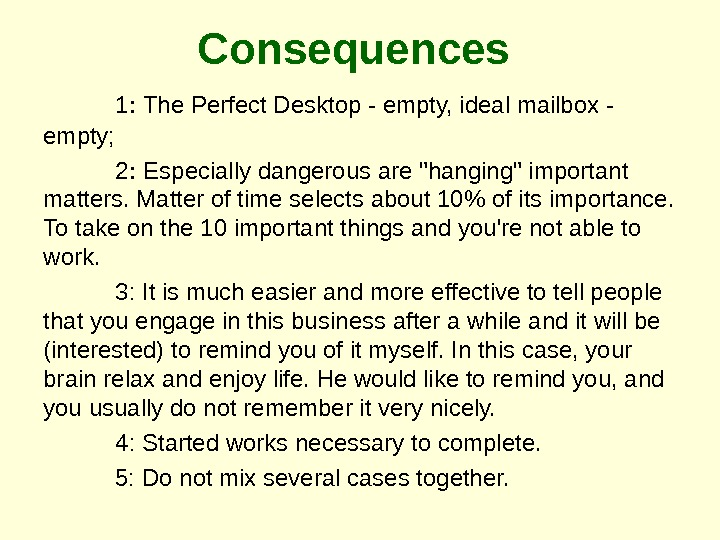 Consequences 1 :  The Perfect Desktop - empty, ideal mailbox - empty; 2 :