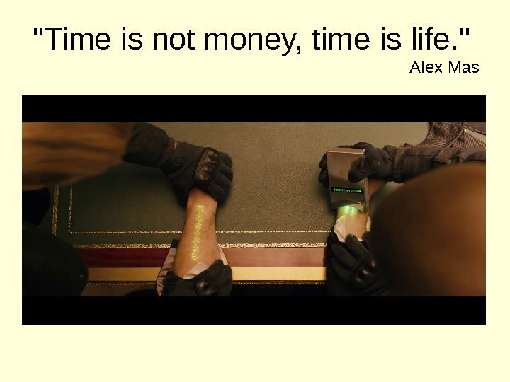 Time is not money, time is life.  Alex Mas