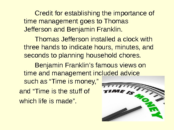 Credit for establishing the importance of time management goes to Thomas Jefferson and Benjamin Franklin.