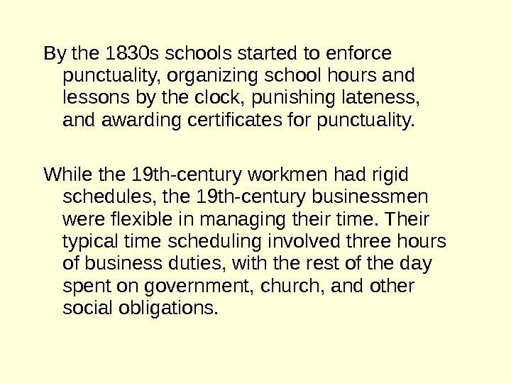By the 1830 s schools started to enforce punctuality, organizing school hours and lessons by the