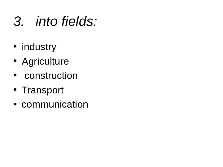 • industry  • Agriculture •  construction  • Transport • communication 3.
