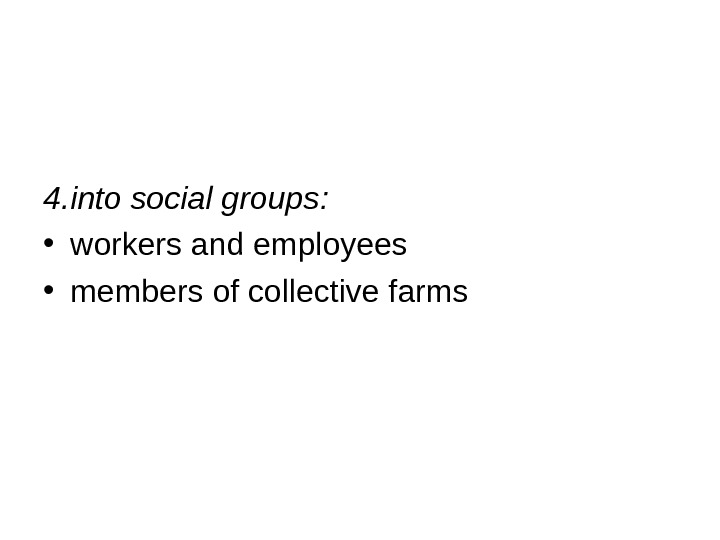 4. into social groups :  • workers and employees  • members of