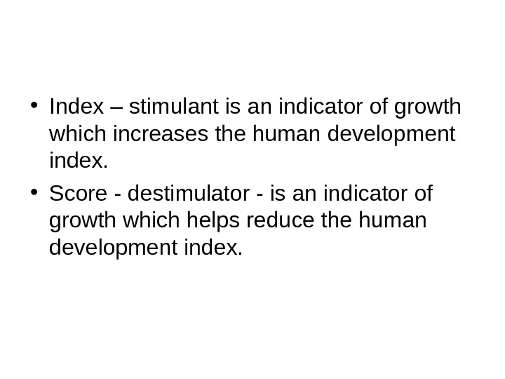 • Index – stimulant is an indicator of growth which increases the human development