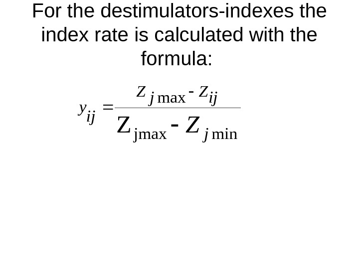 For the destimulators-indexes the index rate is calculated with the formula: minjmax Z j