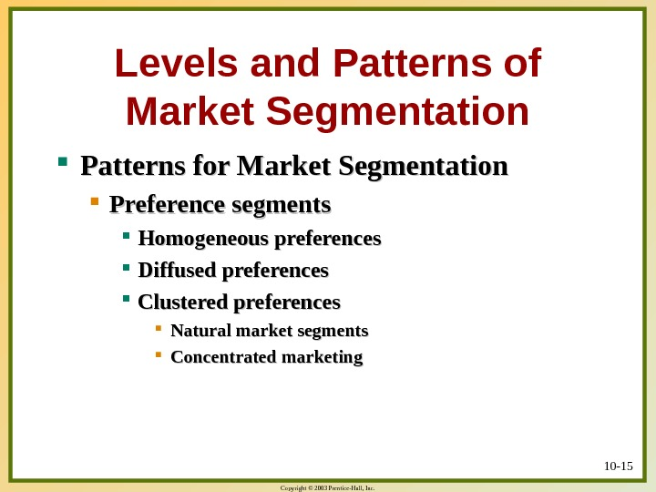Copyright © 2003 Prentice-Hall, Inc. 10 - 15 Levels and Patterns of Market Segmentation Patterns for