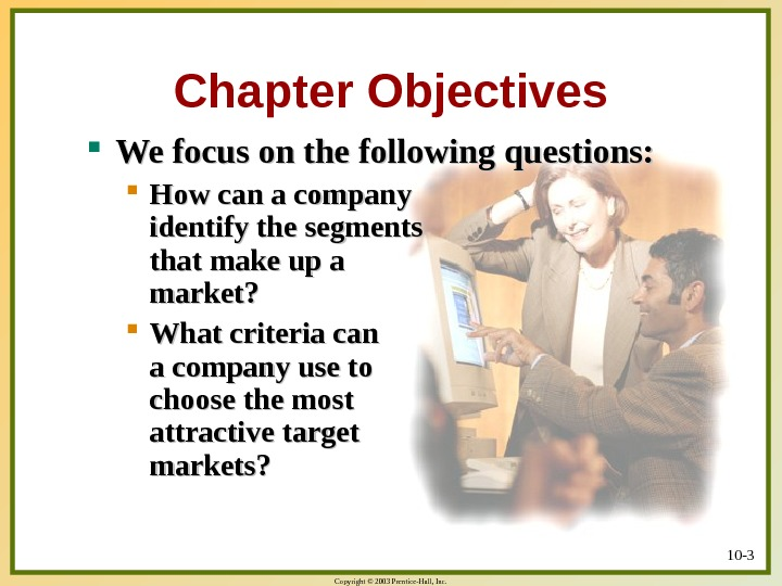 Copyright © 2003 Prentice-Hall, Inc. 10 - 3 Chapter Objectives We focus on the following questions: