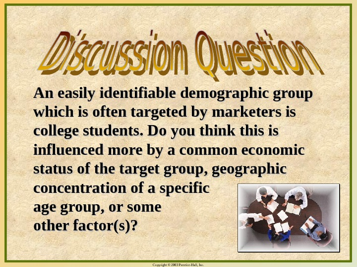 Copyright © 2003 Prentice-Hall, Inc. 10 - 23 An easily identifiable demographic group which is often