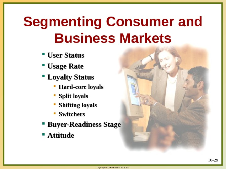 Copyright © 2003 Prentice-Hall, Inc. 10 - 29 Segmenting Consumer and Business Markets User Status Usage