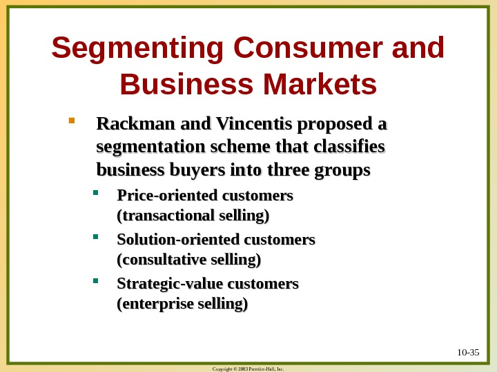 Copyright © 2003 Prentice-Hall, Inc. 10 - 35 Segmenting Consumer and Business Markets Rackman and Vincentis