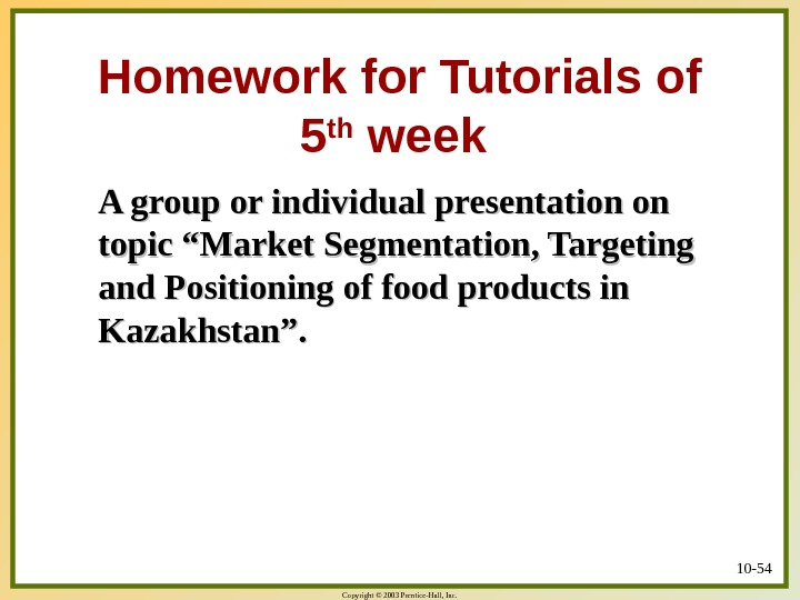 Copyright © 2003 Prentice-Hall, Inc. Homework for Tutorials of 5 th week A group or individual