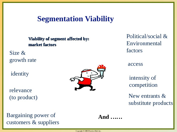 Copyright © 2003 Prentice-Hall, Inc. Viability of segment affected by:  market factors Size & growth