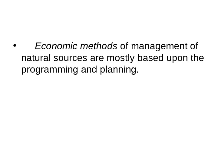 • Economic methods of management of natural sources are mostly based upon the programming and
