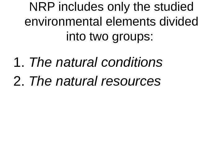 NRP includes only the studied environmental elements divided into two groups:  1.  The natural