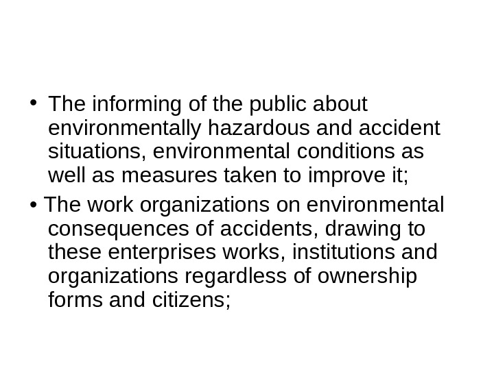 • The informing of the public about environmentally hazardous and accident situations, environmental conditions as