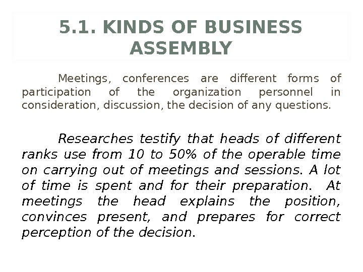 5. 1. KINDS OF BUSINESS ASSEMBLY Meetings,  conferences are different forms of participation of the