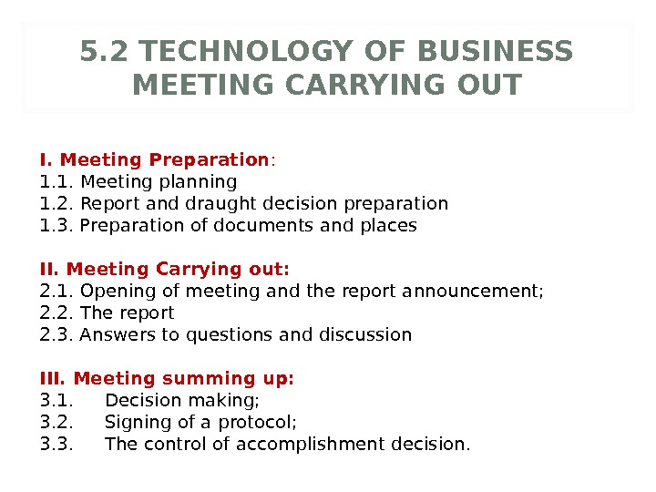 5. 2 TECHNOLOGY OF BUSINESS MEETING CARRYING OUT I. Meeting Preparation : 1. 1. Meeting planning