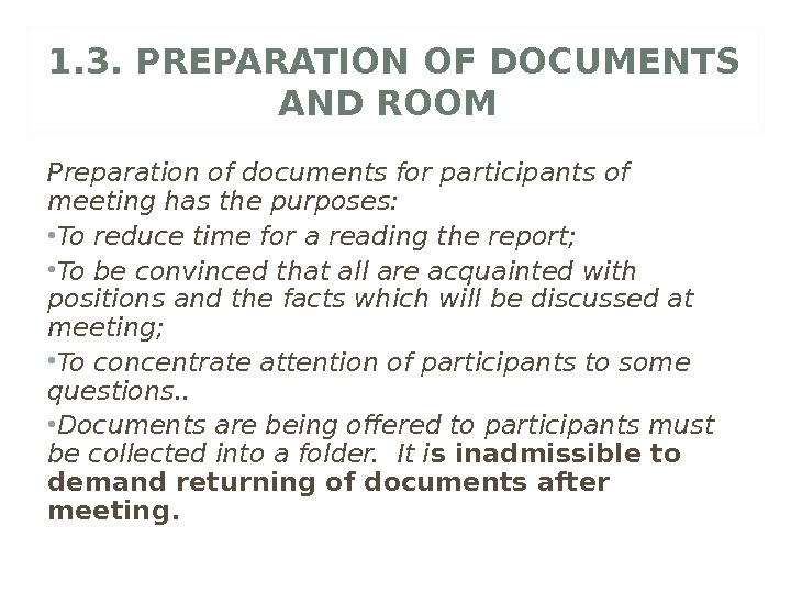 1. 3. PREPARATION OF DOCUMENTS AND ROOM Preparation of documents for participants of meeting has the