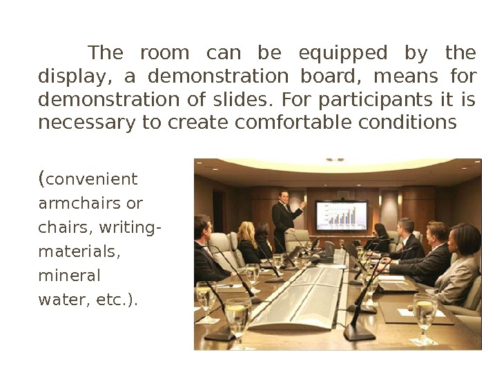 The room can be equipped by the display,  a demonstration board,  means for demonstration