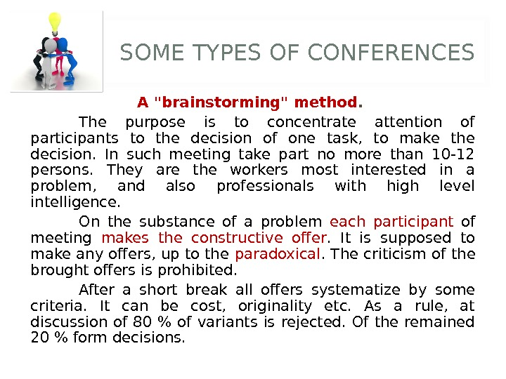 SOME TYPES OF CONFERENCES A brainstorming method.  The purpose is to concentrate attention of participants