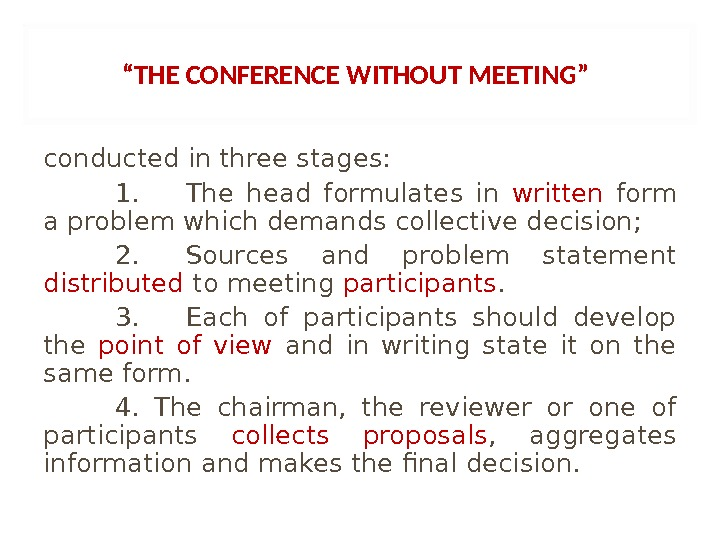 """ THE CONFERENCE WITHOUT MEETING""  conducted in three stages:  1. The head formulates in"