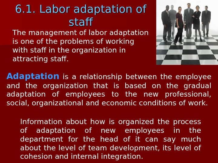 6. 1. Labor adaptation of staff Adaptation  is a relationship between the employee and the