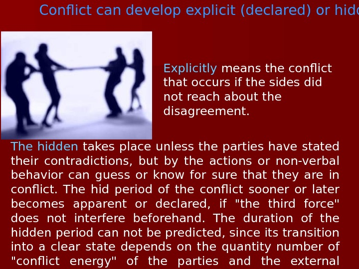 Conflict can develop explicit (declared) or hidden.  Explicitly means the conflict that occurs if the