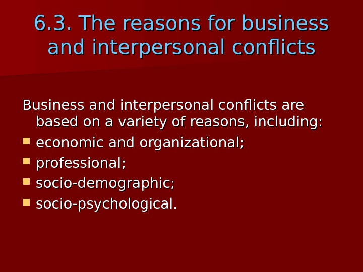 66. 3. The reasons for business and interpersonal conflicts Business and interpersonal conflicts are based on