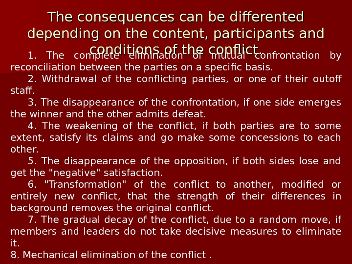 The consequences can be differented  depending on the content, participants and conditions of the conflict.