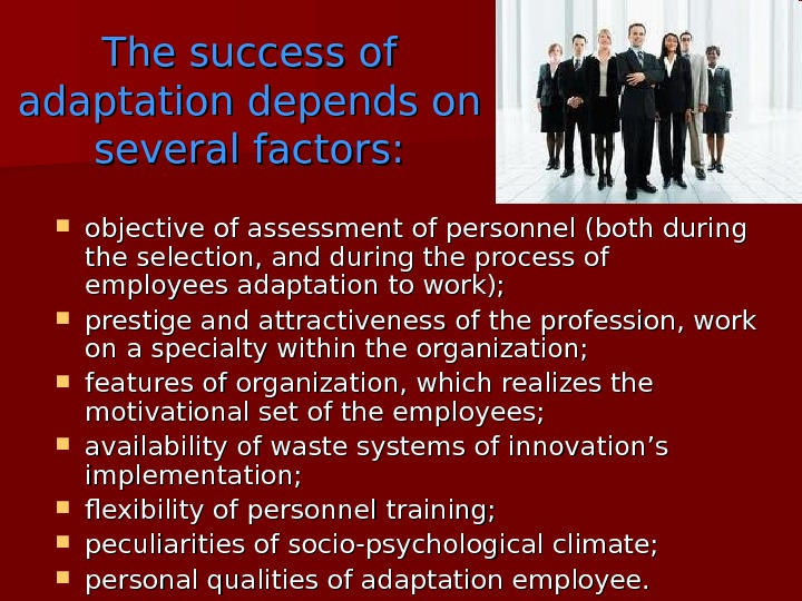 The success of adaptation depends on several factors:  objective of assessment of personnel (both during