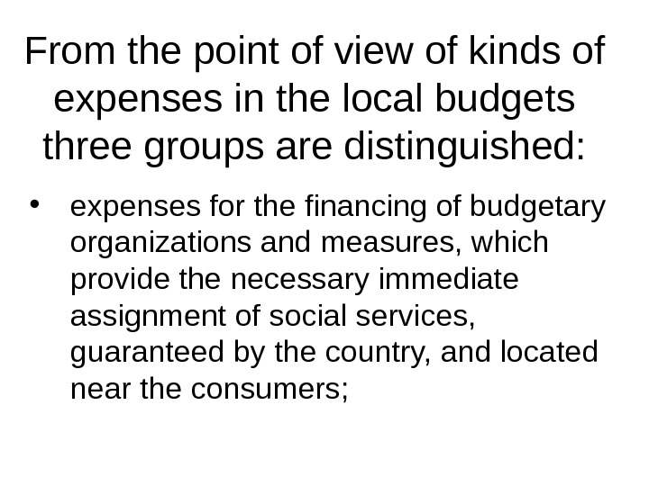 From the point of view of kinds of expenses in the local budgets three groups are