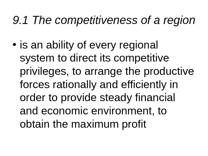 9. 1 The competitiveness of a region  • is an ability of every regional system