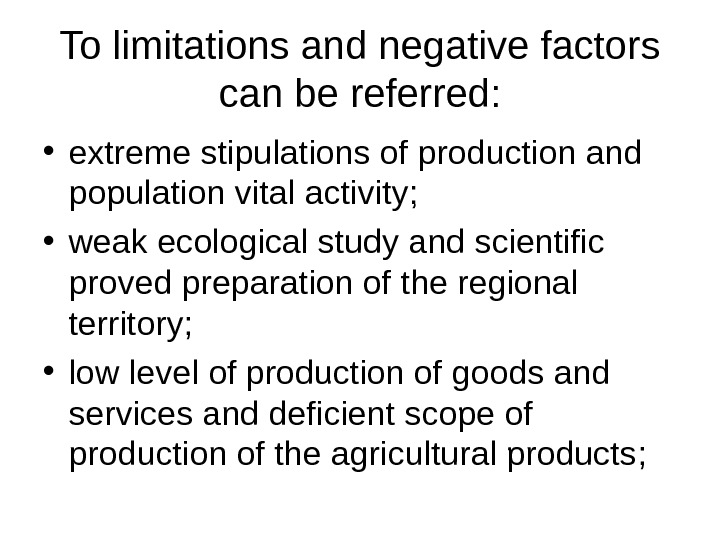 To limitations and negative factors can be referred:  • extreme stipulations of production and population