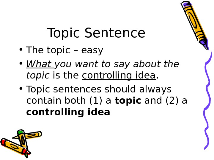 Topic Sentence • The topic – easy • What you want to say about the topic