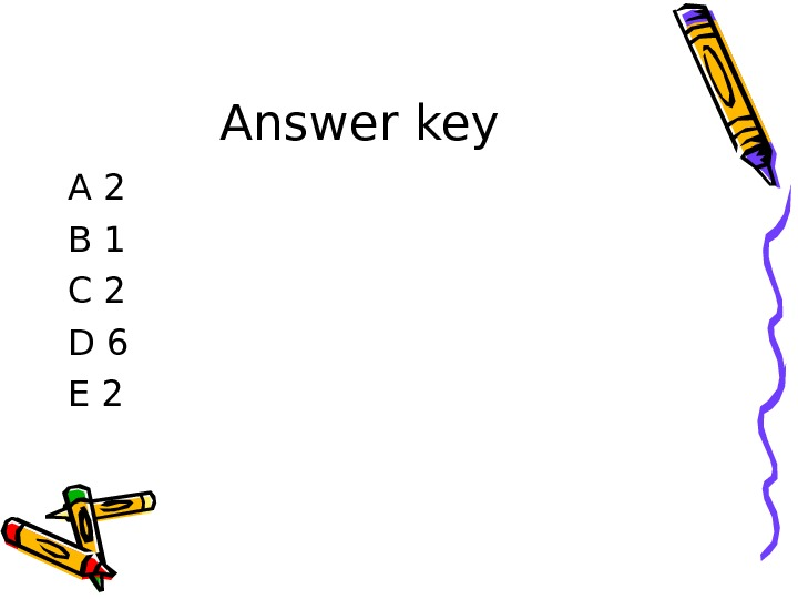 Answer key A 2 B 1 C 2 D 6 E 2